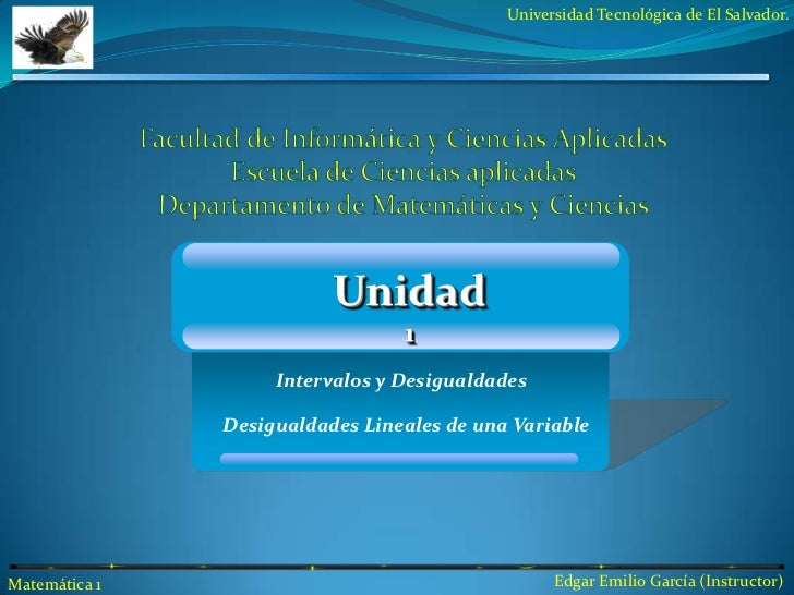 Unidad<br />1<br />Intervalos y Desigualdades<br />Desigualdades Lineales de una Variable<br />Facultad de Informática y C...