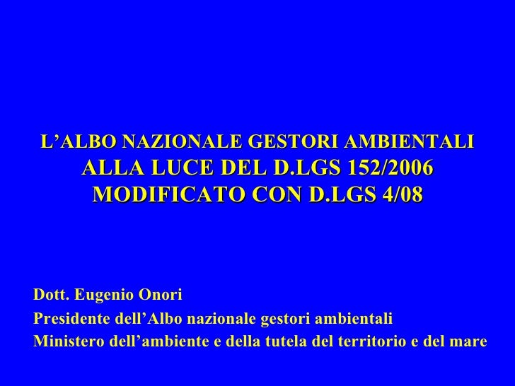 L'ALBO NAZIONALE GESTORI AMBIENTALI       ALLA LUCE DEL D.LGS 152/2006        MODIFICATO CON D.LGS 4/08    Dott. Eugenio O...