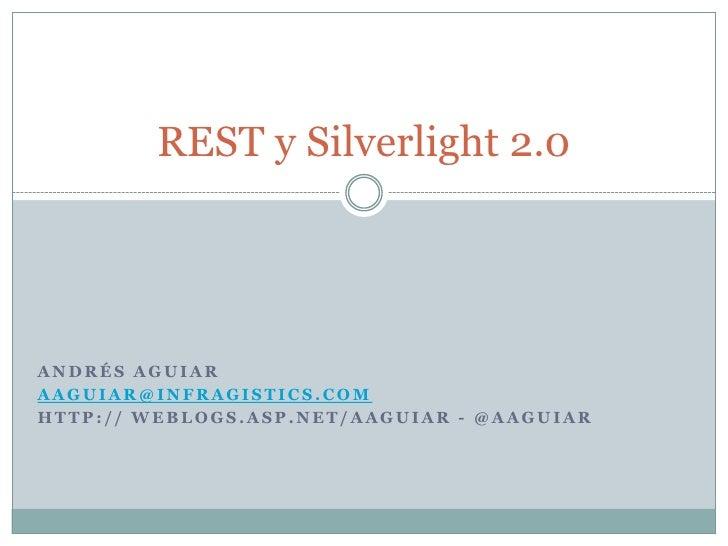REST y Silverlight 2.0     ANDRÉS AGUIAR AAGUIAR@INFRAGISTICS.COM HTTP:// WEBLOGS.ASP.NET/AAGUIAR - @AAGUIAR