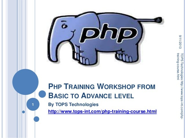 PHP TRAINING WORKSHOP FROM BASIC TO ADVANCE LEVEL By TOPS Technologies http://www.tops-int.com/php-training-course.html 9/...