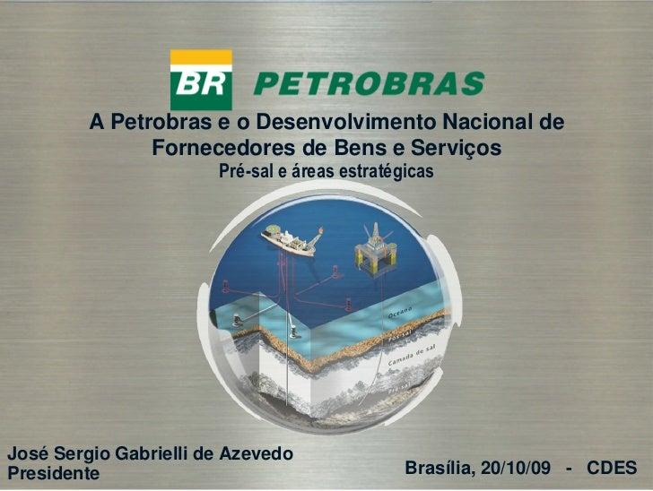 """20.10.2009 Apresentação do Presidente José Sergio Gabrielli de Azevedo """"A Petrobras e o Desenvolvimento Nacional"""". CDES, no Rio de Janeiro - RJ"""