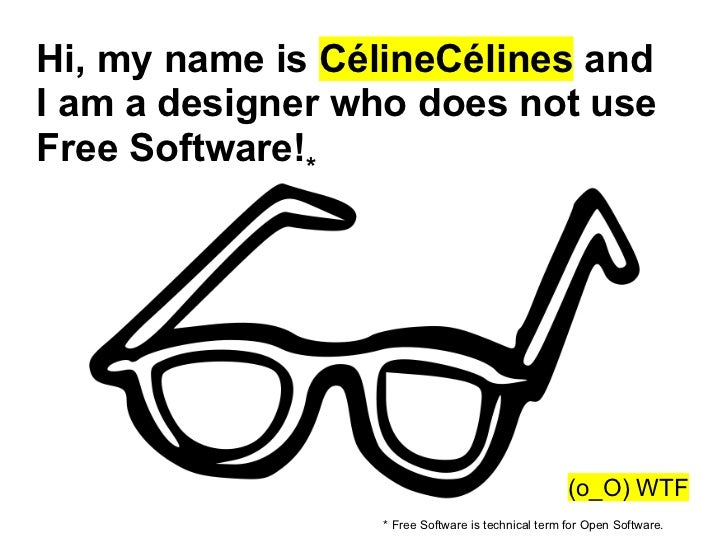 Hi, my name is CélineCélines andI am a designer who does not useFree Software!*                                           ...
