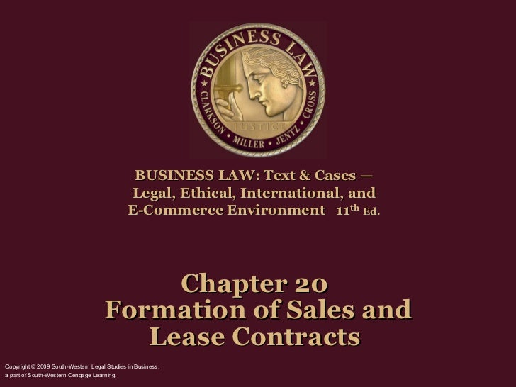 Chapter 20  Formation of Sales and Lease Contracts  BUSINESS LAW: Text & Cases —  Legal, Ethical, International, and  E-Co...