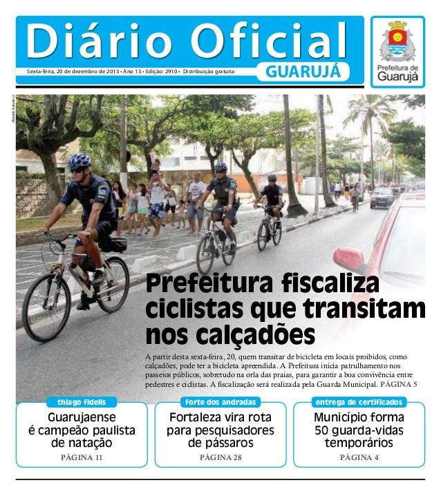 Diário Oficial GUARUJÁ  Roberto Sander Jr.  Sexta-feira, 20 de dezembro de 2013 • Ano 13 • Edição: 2910 • Distribuição gra...