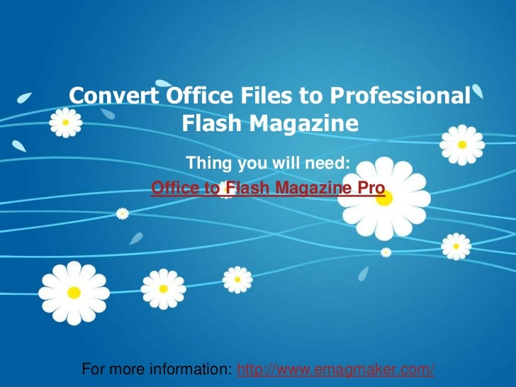 Convert Office Files to Professional         Flash Magazine               Thing you will need:          Office to Flash Ma...