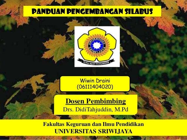Dosen Pembimbing Drs. DidiTahjuddin, M.Pd Fakultas Keguruan dan Ilmu Pendidikan UNIVERSITAS SRIWIJAYA Wiwin Draini (061114...