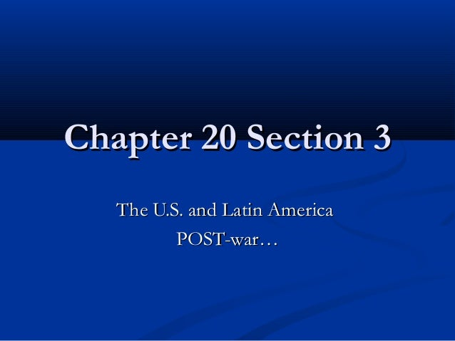 Chapter 20 Section 3 - The US and Latin America Post-War