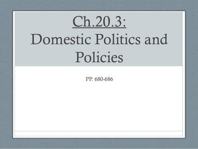 Ch.20.3: Domestic Politics and Policies PP. 680-686