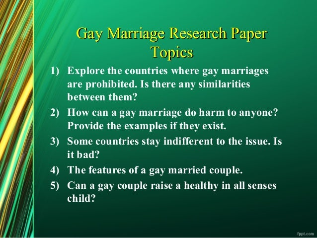 thesis statement for gay marriage research paper Should be hi i need help on making a thesis statement for a term paper in apa format on why same sex marriages  gay marriage essay / research paper.