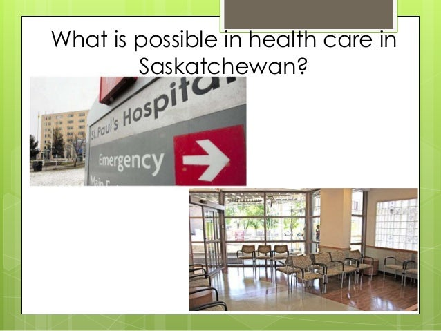 What is possible in health care in Saskatchewan?