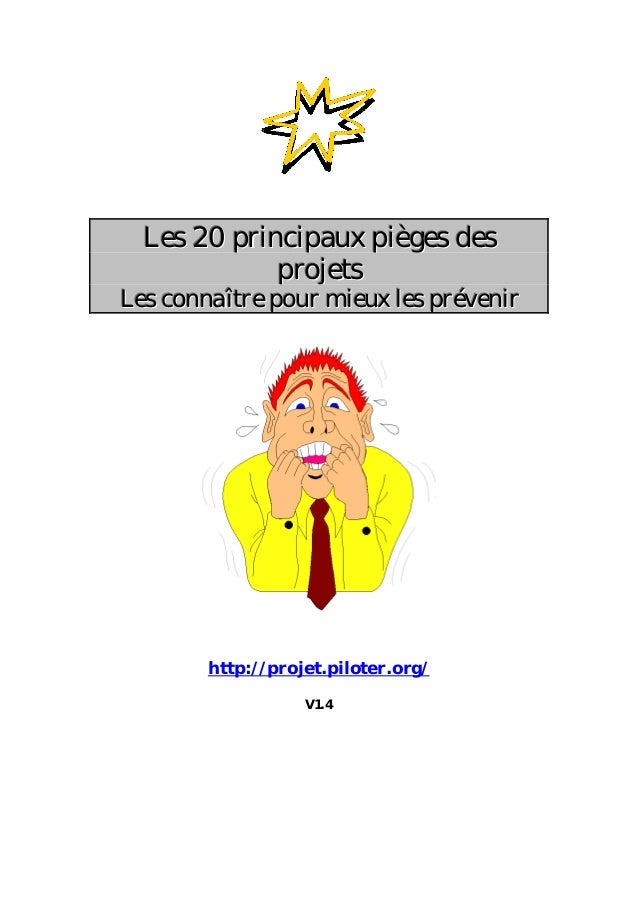 Les 20 principaux pièges des projets  Les connaître pour mieux les prévenir  http://projet.piloter.org/ V1.4