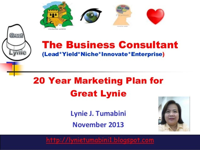 The Business Consultant (Lead*Yield*Niche*Innovate*Enterprise)  20 Year Marketing Plan for Great Lynie Lynie J. Tumabini N...