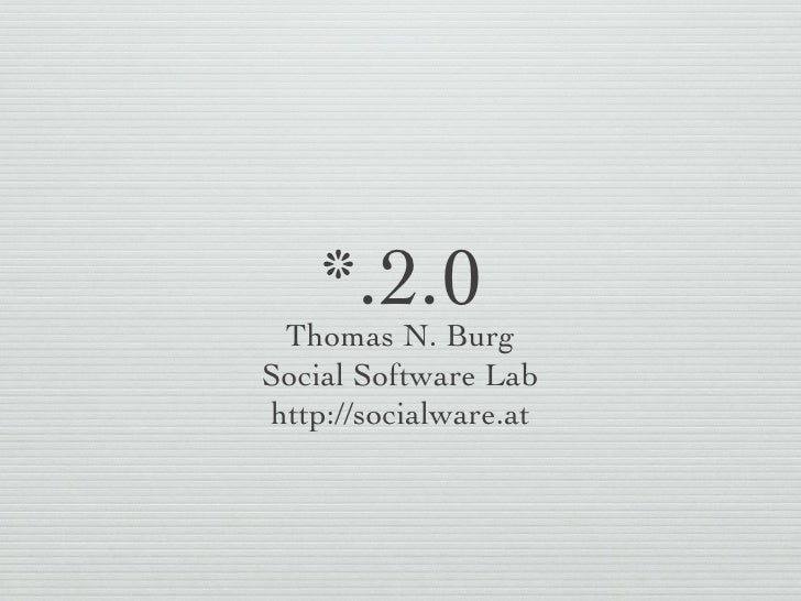 *.2.0 <ul><li>Thomas N. Burg </li></ul><ul><li>Social Software Lab </li></ul><ul><li>http://socialware.at </li></ul>