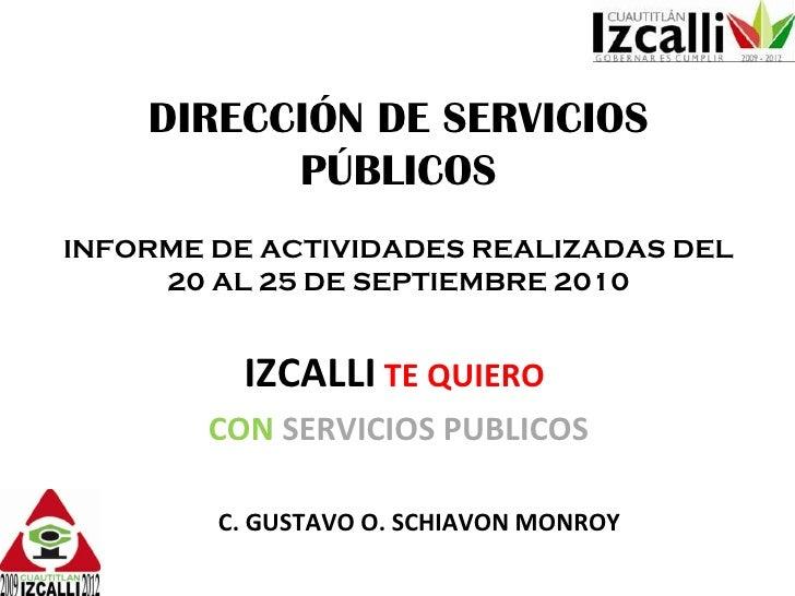DIRECCIÓN DE SERVICIOS PÚBLICOS INFORME DE ACTIVIDADES REALIZADAS DEL 20 AL 25 DE SEPTIEMBRE 2010 IZCALLI   TE QUIERO   CO...