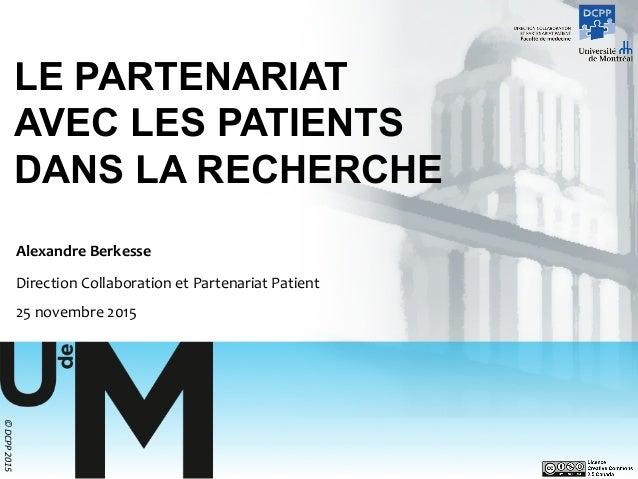 ©DCPP2015 LE PARTENARIAT AVEC LES PATIENTS DANS LA RECHERCHE AlexandreBerkesse  DirectionCollaborationetPartenari...