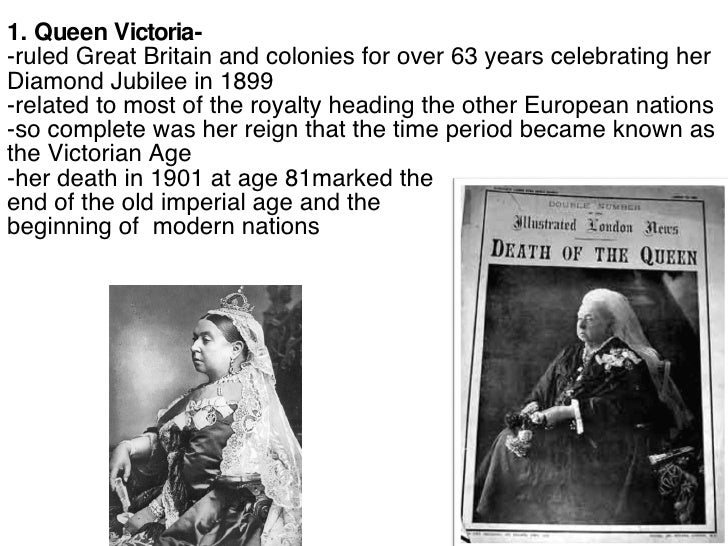 1. Queen Victoria- -ruled Great Britain and colonies for over 63 years celebrating her Diamond Jubilee in 1899 -related to...