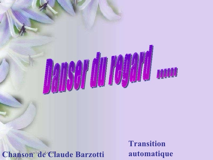 Danser du regard  ...... Chanson  de Claude Barzotti Transition automatique