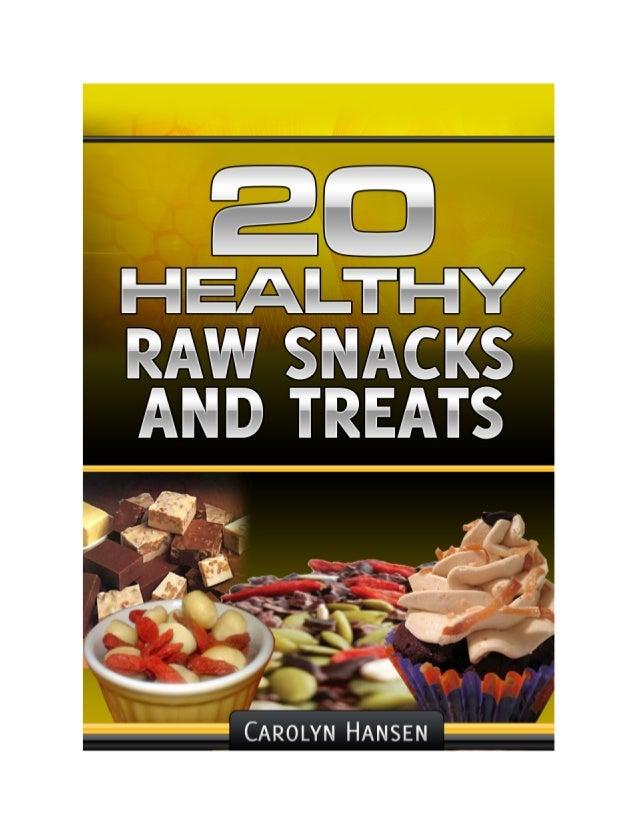 20 Healthy Raw    Snacks And Treats         Author: Carolyn Hansenhttp://100healthyrawsnacks.com/All rights reserved - Cop...