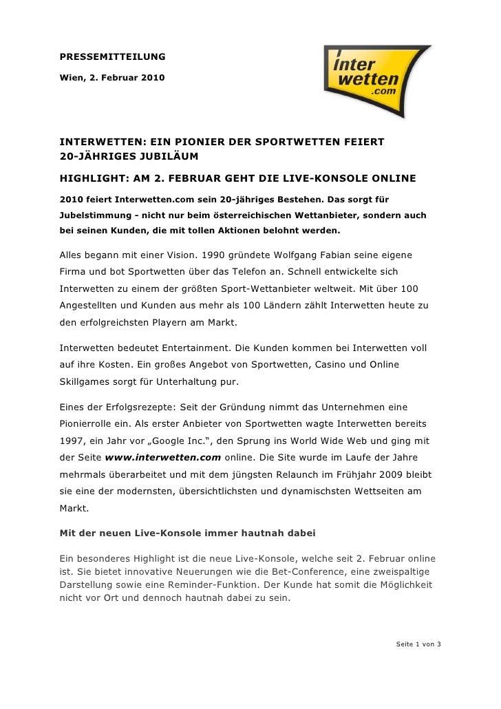PRESSEMITTEILUNGWien, 2. Februar 2010INTERWETTEN: EIN PIONIER DER SPORTWETTEN FEIERT20-JÄHRIGES JUBILÄUMHIGHLIGHT: AM 2. F...