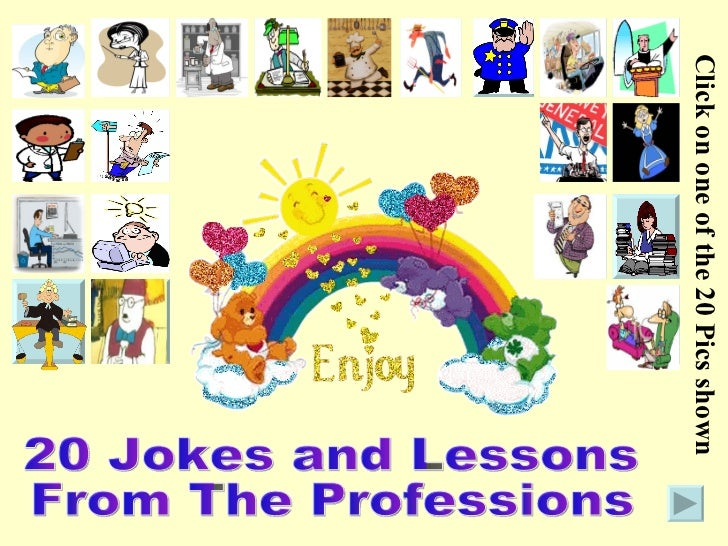 20 Jokes and Lessons From The Professions Click on one of the 20 Pics shown