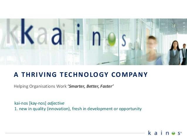 A T H R I V I N G T EC H N O LO GY CO M PA N Y Helping Organisations Work 'Smarter, Better, Faster'  kai-nos [kay-nos] adj...