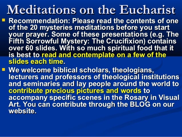 Meditations on the Eucharist   Recommendation: Please read the contents of one    of the 20 mysteries meditations before ...