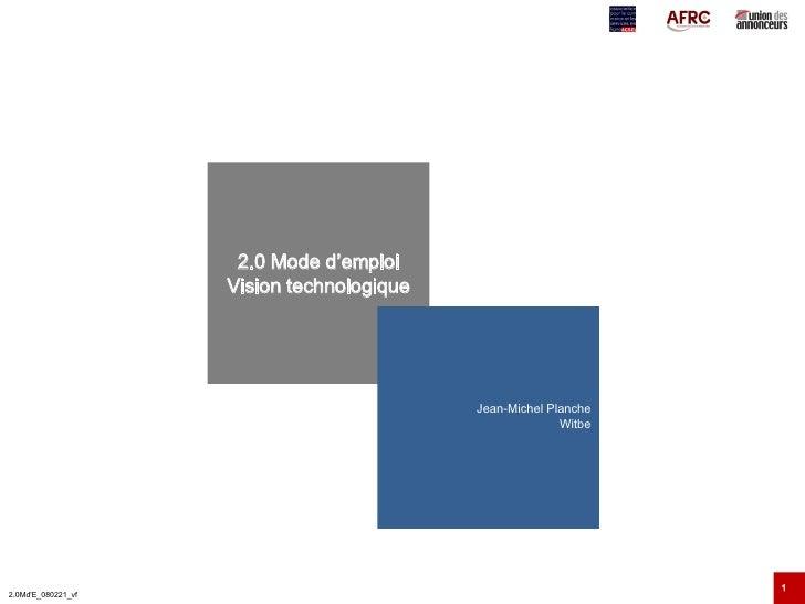 2.0 Mode d'emploi Vision technologique Jean-Michel Planche Witbe