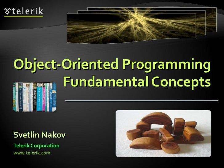 Object-Oriented Programming Fundamental Concepts <ul><li>Svetlin Nakov </li></ul><ul><li>Telerik Corporation </li></ul><ul...