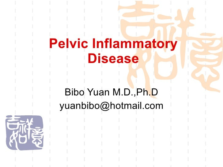 Pelvic Inflammatory Disease Bibo Yuan M.D.,Ph.D [email_address]