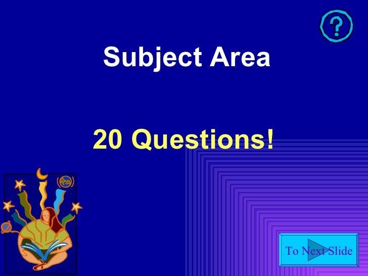 Subject Area 20 Questions!