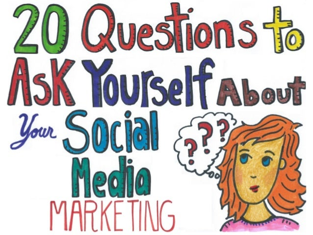 20 Questions to Ask Yourself Before Adding Social Media to Your Marketing