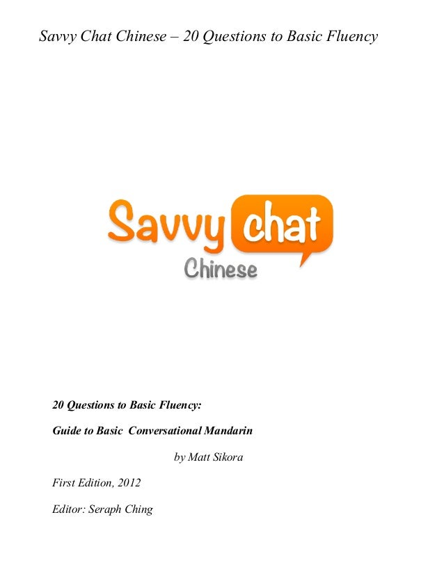 Savvy Chat Chinese – 20 Questions to Basic Fluency 20 Questions to Basic Fluency: Guide to Basic Conversational Mandarin b...
