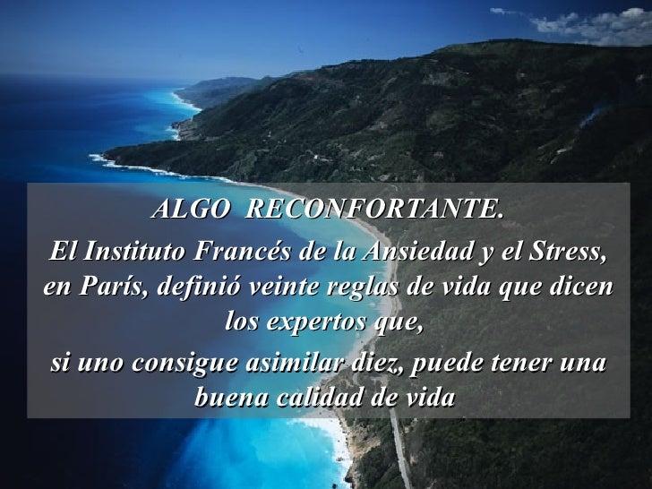 ALGO  RECONFORTANTE. El Instituto Francés de la Ansiedad y el Stress, en París, definió veinte reglas de vida que dicen lo...