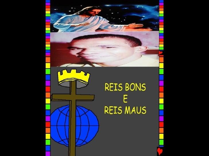 REIS BONS E REIS MAUS