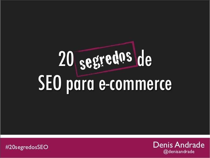 se gre dos de             20 segredos          SEO para e-commerce#20segredosSEO            Denis Andrade                 ...