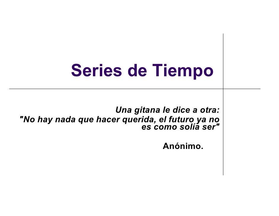 """Series de Tiempo                       Una gitana le dice a otra: """"No hay nada que hacer querida, el futuro ya no         ..."""