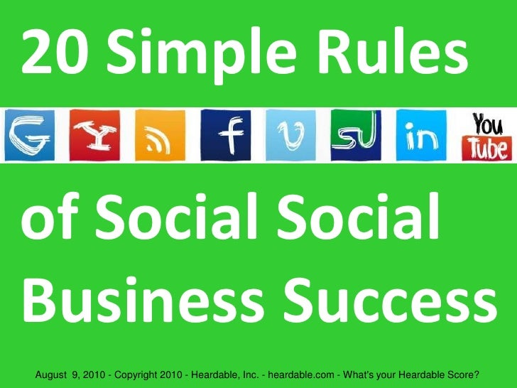 20 Simple Rules of SocialBusiness Success<br />August  9, 2010 - Copyright 2010 - Heardable, Inc. - heardable.com - What's...