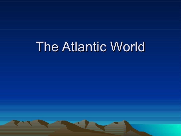 20 - The Atlantic World