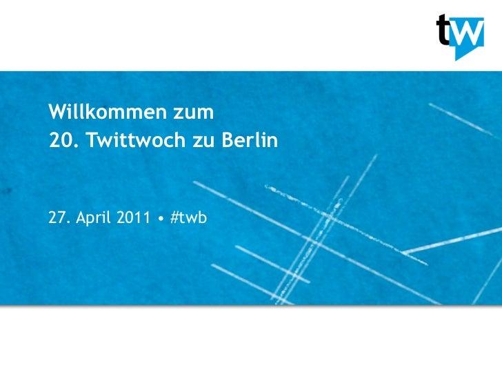 Willkommen zum20. Twittwoch zu Berlin27. April 2011 • #twb