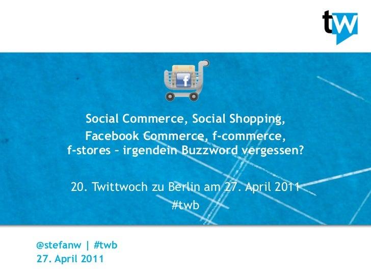 20. Twittwoch Berlin - Social Shopping / Facebook Commerce - Stefan Wolpers