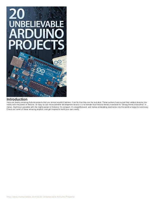 Introduction Here are twenty amazing Arduino projects that you almost wouldn't believe, if not for that they are the real ...