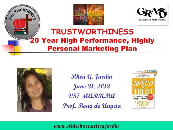 TRUSTWORTHINESS20 Year High Performance, Highly    Personal Marketing Plan            Rhea G. Jardin            June 21, 2...