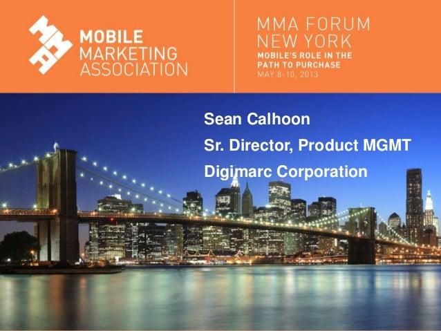 Mobile Marketing AssociationSean CalhoonSr. Director, Product MGMTDigimarc Corporation