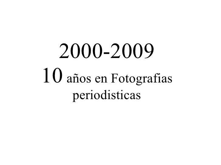 2000-2009 10  años en Fotografias periodisticas