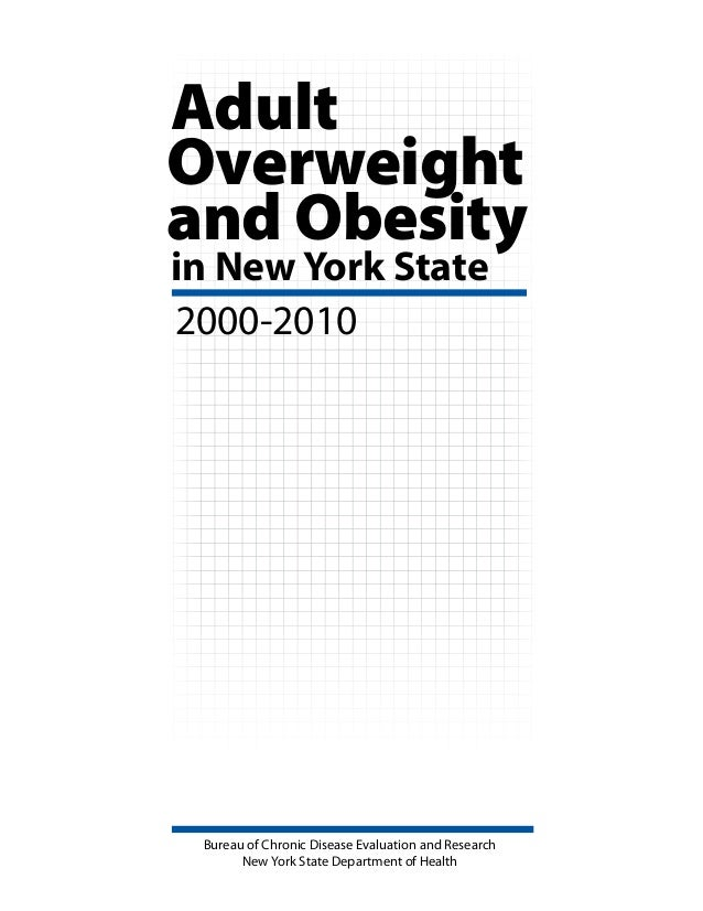 and Obesity Overweight in New York State Adult 2000-2010 Bureau of Chronic Disease Evaluation and Research New York State ...