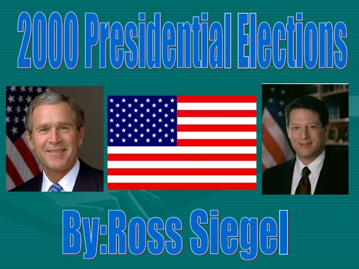 2000 Presidential Elections  By:Ross Siegel