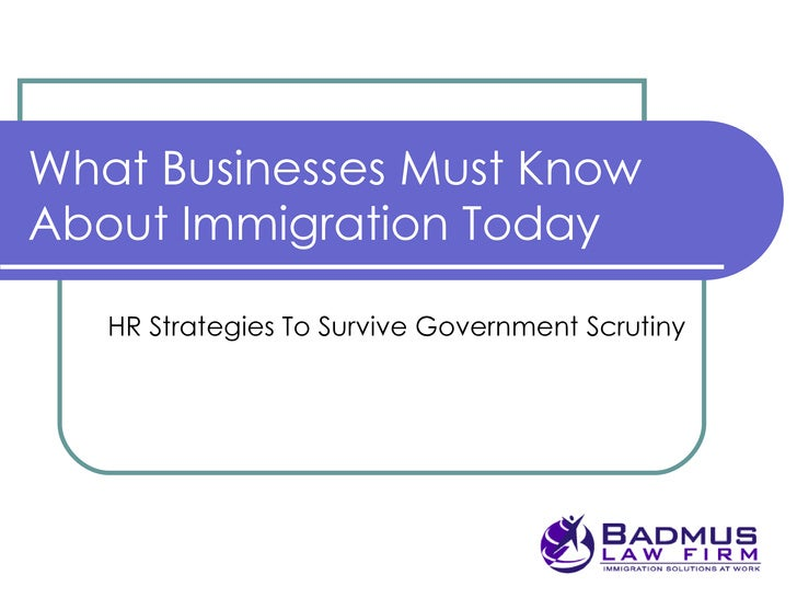 What Businesses Must Know About Immigration Today HR Strategies To Survive Government Scrutiny  Presented by  Ann Massey B...