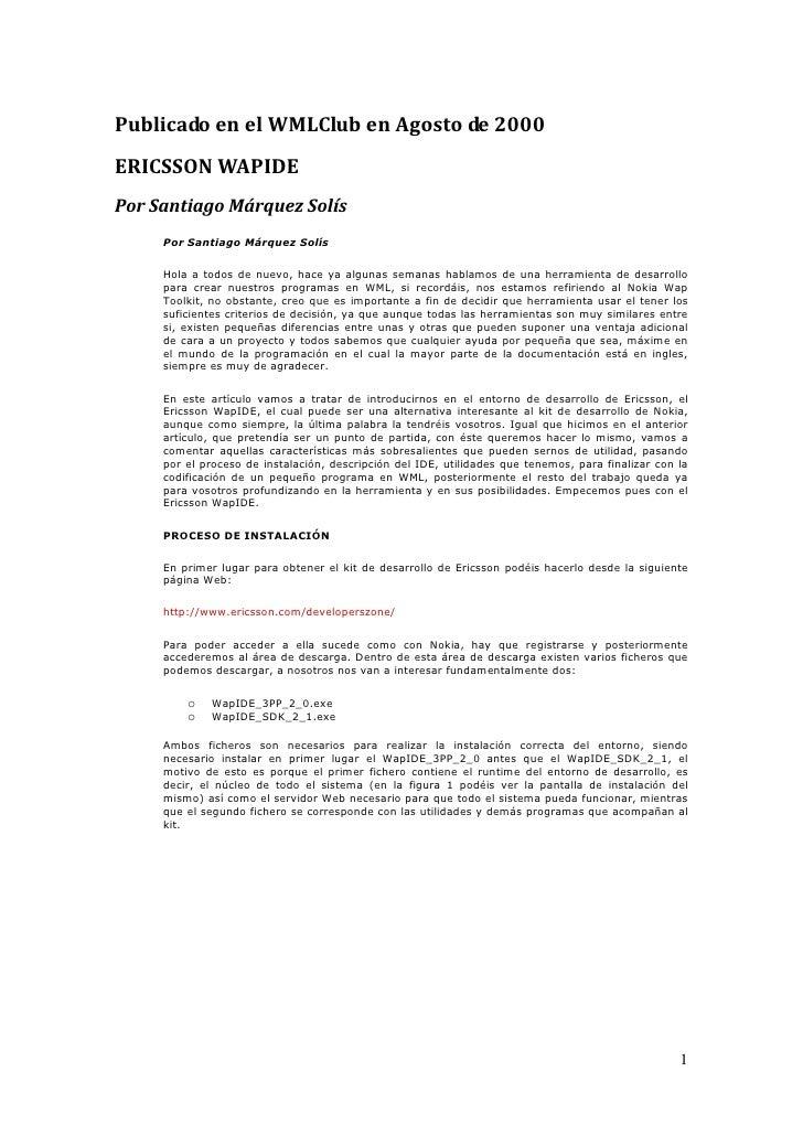 Publicado en el WMLClub en Agosto de 2000ERICSSON WAPIDEPor Santiago Márquez Solís     Por Santiago Márquez Solís     Hola...