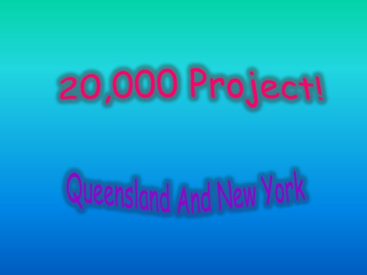 20,000 Project!<br /> Queensland And New York<br />