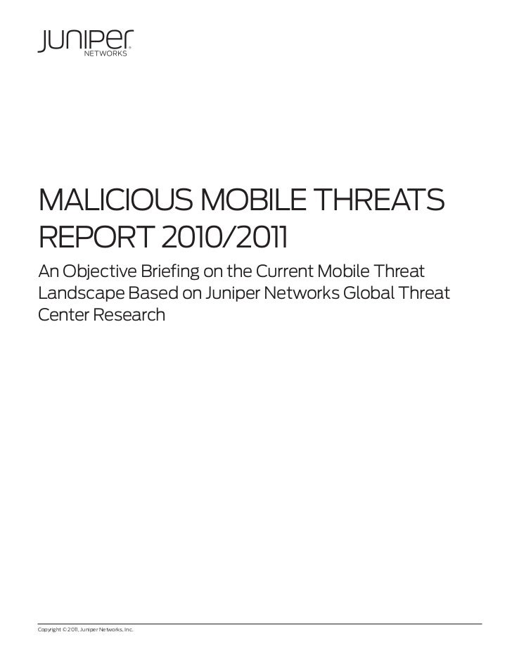 MalICIous MobIle ThreaTsreporT 2010/2011an objective briefing on the Current Mobile Threatlandscape based on Juniper Netwo...